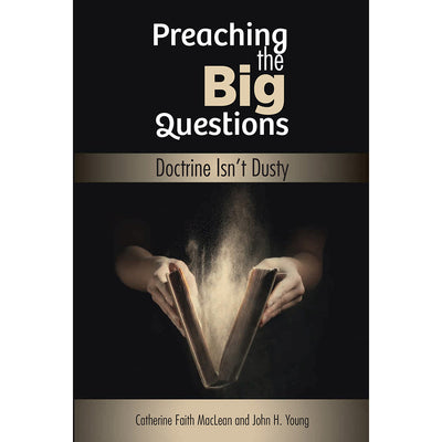Preaching the Big Questions: Doctrine Isn't Dusty (Softcover)