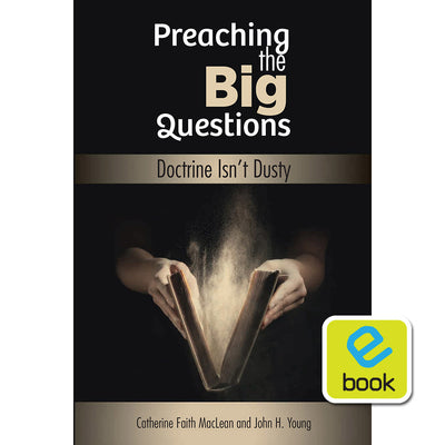 Preaching the Big Questions: Doctrine Isn't Dusty (e-book)