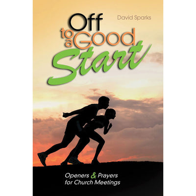 Off to a Good Start: Openers and Prayers for Church Meetings (Softcover)