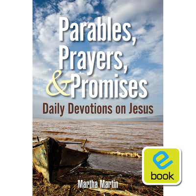 Parables, Prayers, and Promises: Daily Devotions on Jesus (e-book)