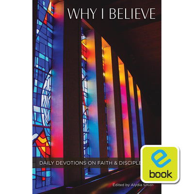 Why I Believe: Daily Devotions on Faith and Discipleship (e-book)