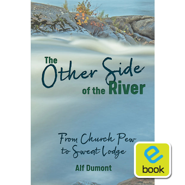 The Other Side of the River: From Church Pew to Sweat Lodge (e-book)