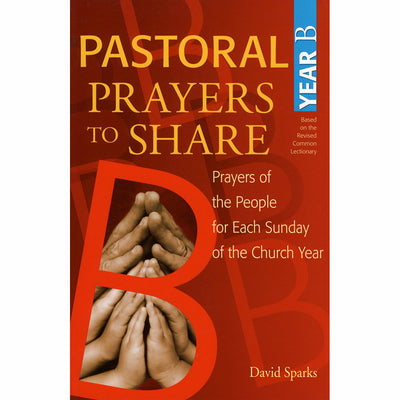 Pastoral Prayers to Share: Prayers of the People for Each Sunday of the Church Year, Year B