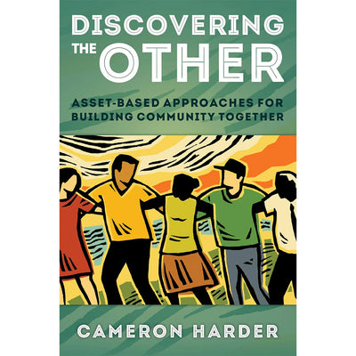 Discovering the Other: Asset-Based Approaches for Building Community Together