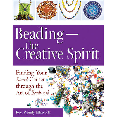Beading, The Creative Spirit: Finding Your Sacred Center Through the Art of Beadwork