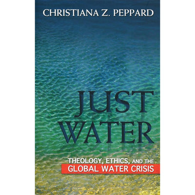 Just Water: Theology Ethics And The Global Water