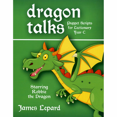Dragon Talks: Puppet Scripts for Lectionary Year C