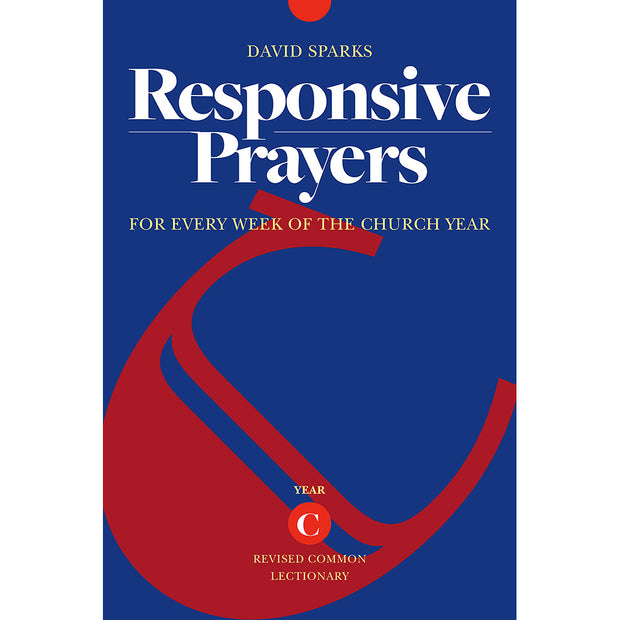 Responsive Prayers: For Every Week of the Church Year, Year C