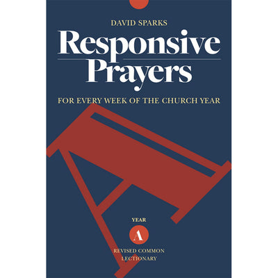 Responsive Prayers: For Every Week of the Church Year, Year A