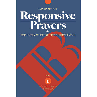 Responsive Prayers: For Every Week of the Church Year, Year B