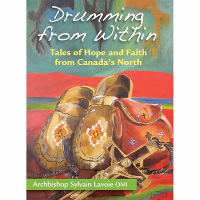 Drumming from Within: Tales of Hope and Faith from Canada's North