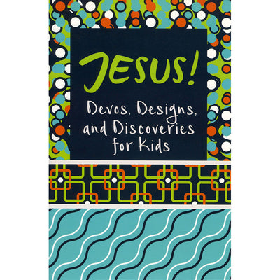 Jesus! Devos, Designs & Discoveries for Kids