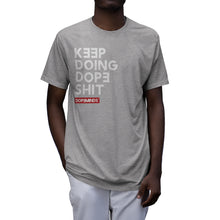 Load image into Gallery viewer, Keep Doing Dope Shit (text) - Tri-blend Shirt