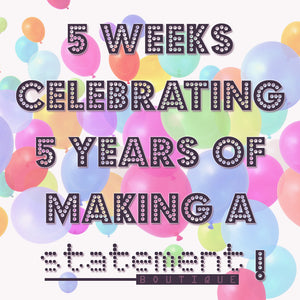 5 Weeks Celebrating 5 Years of Making A Statement!