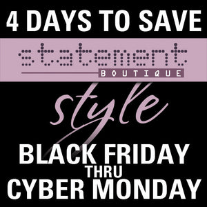 4 Days To Save : Black Friday Thru Cyber Monday