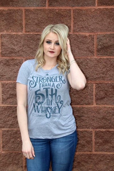 Stronger Than a Fifth of Whiskey Tee - Grey - Jourdan's Jewels