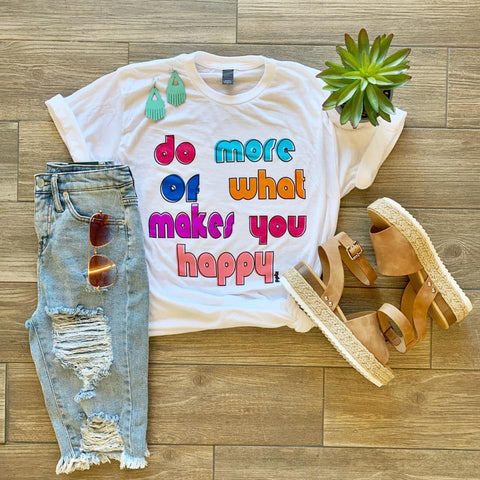 Do More of What Makes You Happy Tee - Jourdan's Jewels