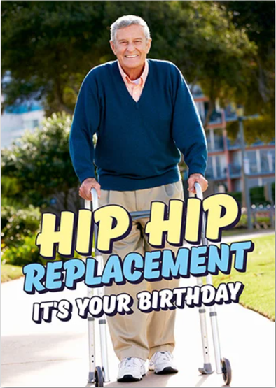 Hip Hip Replacement. It's Your Birthday