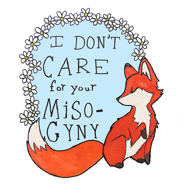Feminist Fox I Don't Care For Your Misogyny