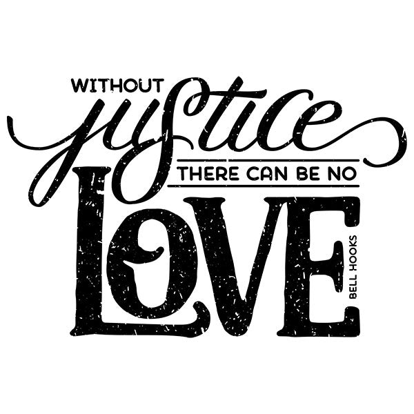 Without Justice There Can Be No Love