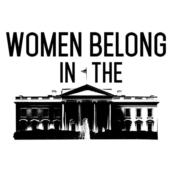 Women Belong In The White House