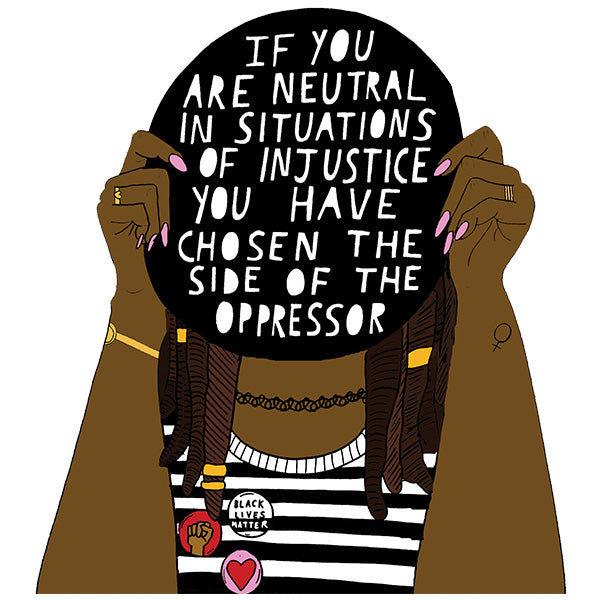If You Are Neutral In Situations Of Injustice...