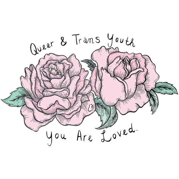 Queer & Trans Youth, You Are Loved