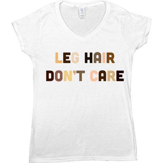 Leg Hair Don't Care -- Women's T-Shirt - Feminist Apparel - 2