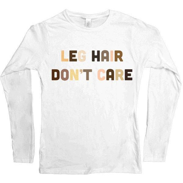 Leg Hair Don't Care -- Women's Long-Sleeve - Feminist Apparel