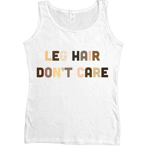 Leg Hair Don't Care -- Women's Tanktop
