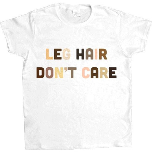 Leg Hair Don't Care -- Women's T-Shirt - Feminist Apparel - 1