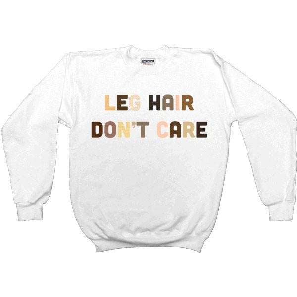 Leg Hair Don't Care -- Women's Sweatshirt - Feminist Apparel