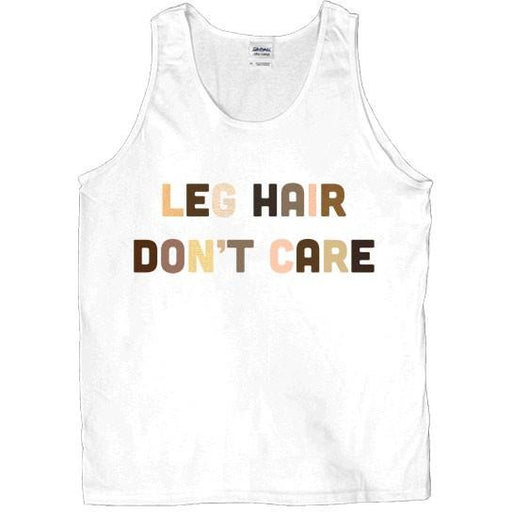 Leg Hair Don't Care -- Unisex Tanktop - Feminist Apparel