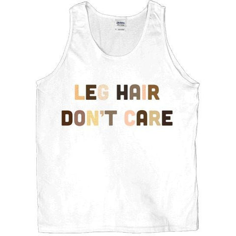 Leg Hair Don't Care -- Unisex Tanktop