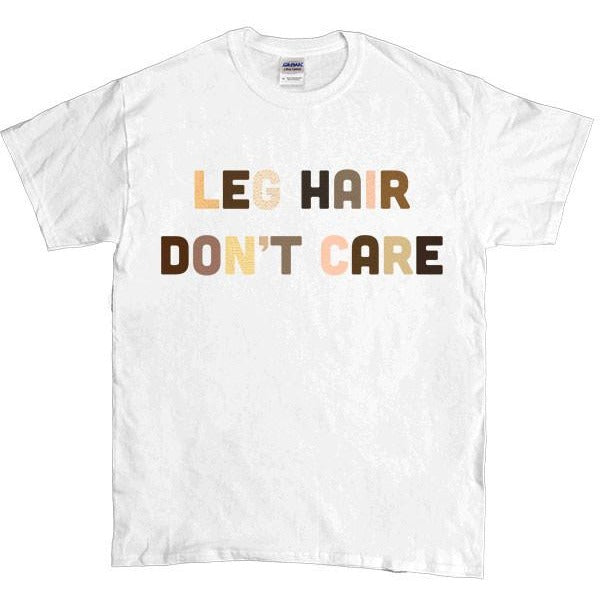 Leg Hair Don't Care -- Unisex T-Shirt - Feminist Apparel - 1