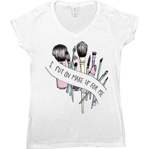 I Put On Make Up For Me -- Women's T-Shirt
