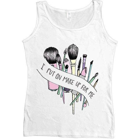I Put On Make Up For Me -- Women's Tanktop