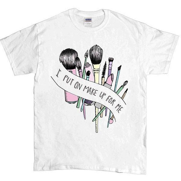 I Put On Make Up For Me -- Unisex T-Shirt - Feminist Apparel - 1