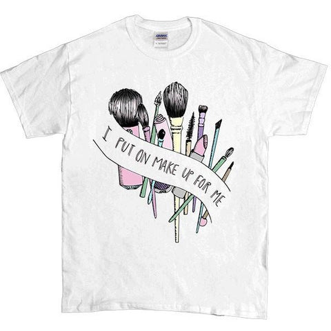 I Put On Make Up For Me -- Unisex T-Shirt
