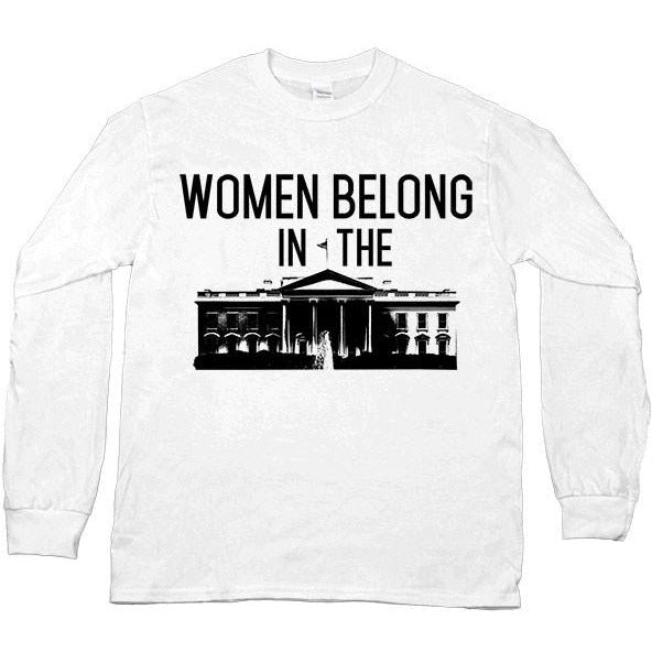 Women Belong In The White House -- Unisex Long-Sleeve - Feminist Apparel - 1