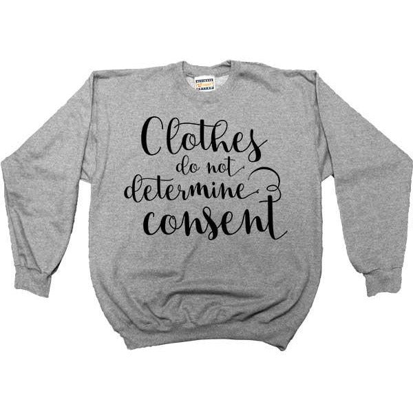 Clothes Do Not Determine Consent -- Women's Sweatshirt - Feminist Apparel - 4