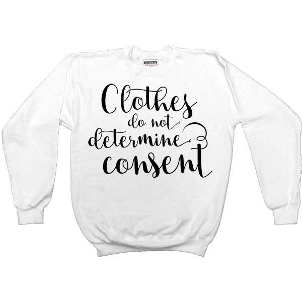 Clothes Do Not Determine Consent -- Women's Sweatshirt - Feminist Apparel - 2