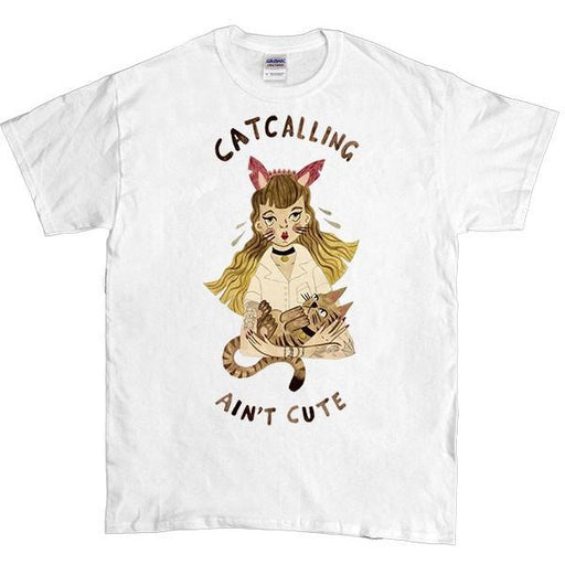 Catcalling Ain't Cute -- Unisex T-Shirt - Feminist Apparel - 1