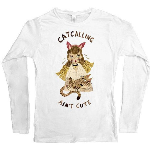 Catcalling Ain't Cute -- Women's Long-Sleeve - Feminist Apparel