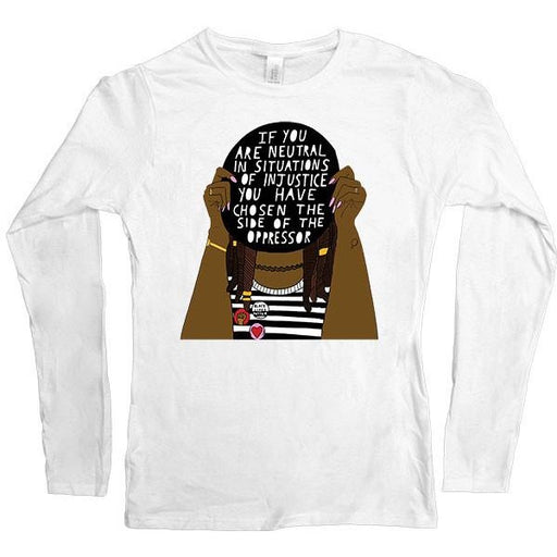 If You Are Neutral In Situations Of Injustice... -- Women's Long-Sleeve - Feminist Apparel