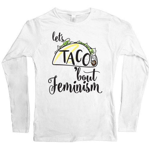 Let's Taco Feminism -- Women's Long-Sleeve