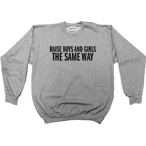 Raise Boys and Girls the Same Way -- Youth Sweatshirt