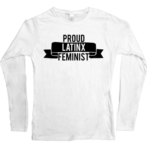Proud Latinx Feminist -- Women's Long-Sleeve