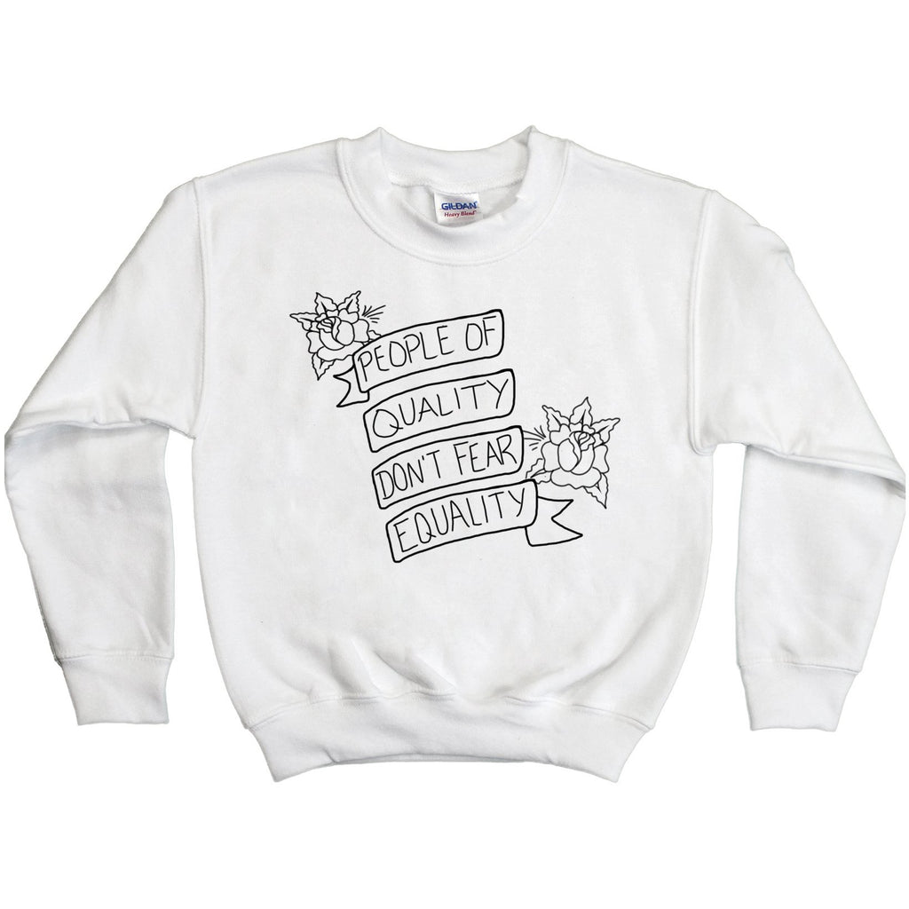 d3e62ddc People of Quality Don't Fear Equality -- Youth Sweatshirt – Feminist Apparel