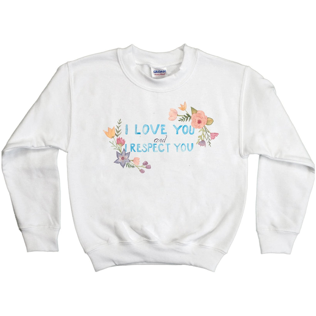 I Love You and I Respect You -- Youth Sweatshirt